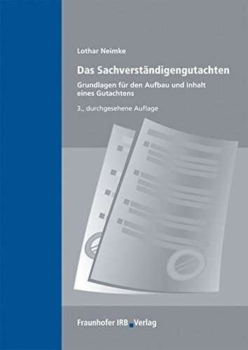 Das Sachverständigengutachten.: Grundlagen für den Aufbau und Inhalt eines Gutachtens.