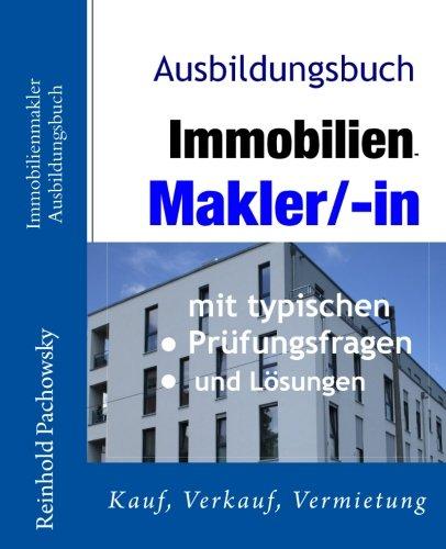 Immobilienmakler Ausbildungsbuch: Verkauf und Vermietung (Immobilien-Ausbildungsbcher)