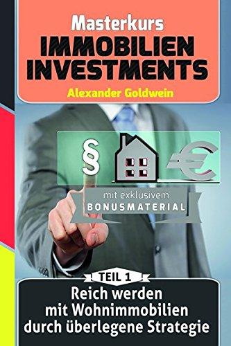 Reich werden mit Wohnimmobilien durch überlegene Strategie: Machen Sie das Beste aus Ihrem Geld! (Masterkurs Immobilieninvestments)
