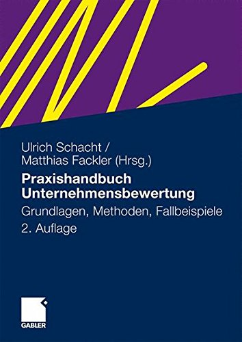 Praxishandbuch Unternehmensbewertung: Grundlagen, Methoden, Fallbeispiele (German Edition)