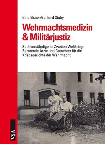 Wehrmachtsmedizin & Militärjustiz: Sachverständige im Zweiten Weltkrieg: Beratende Ärzte und Gutachter für Kriegsgerichte der Wehrmacht
