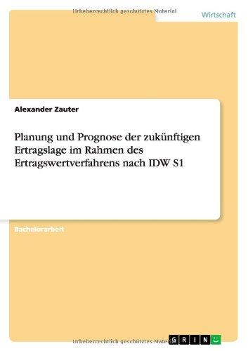 Planung und Prognose der zukünftigen Ertragslage im Rahmen des Ertragswertverfahrens nach IDW S1