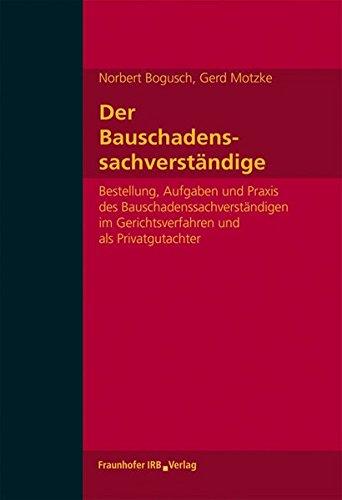 Der Bauschadenssachverständige.: Bestellung, Aufgaben und Praxis des Bauschadenssachverständigen im Gerichtsverfahren und als Privatgutachter.