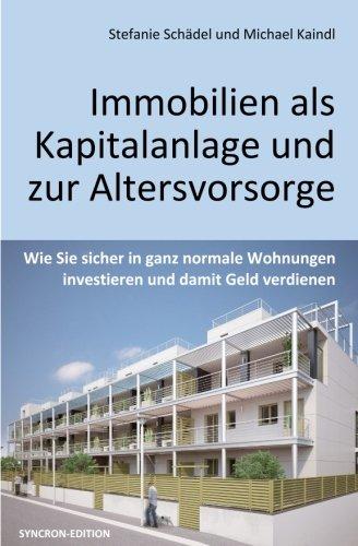 Immobilien als Kapitalanlage und zur Altersvorsorge: Wie Sie sicher in ganz normale Wohnungen investieren und damit Geld verdienen