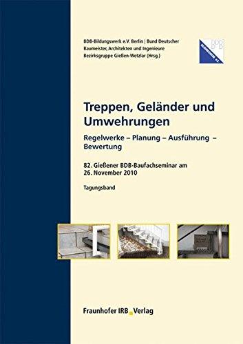 Treppen, Geländer und Umwehrungen.: 82. Gießener BDB-Baufachseminar am 26. November 2010. Tagungsband. Regelwerke – Planung – Ausführung – Bewertung.