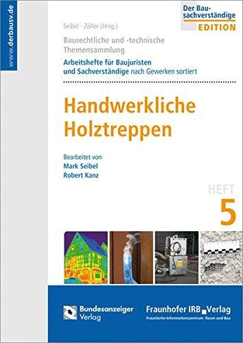 Baurechtliche und -technische Themensammlung. Heft 5: Handwerkliche Holztreppen.