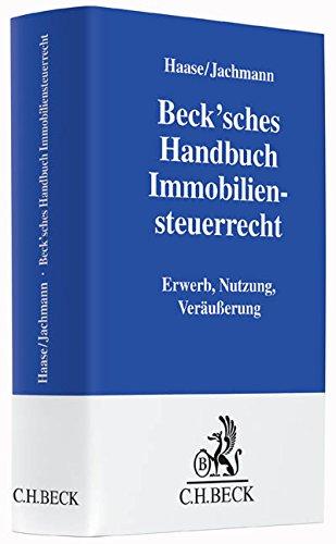 Beck'sches Handbuch Immobiliensteuerrecht: Erwerb, Nutzung, Veräußerung