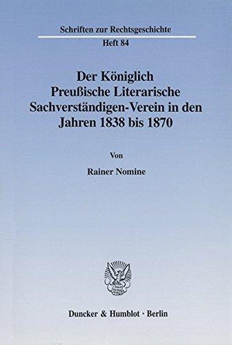Der Königlich Preußische Literarische Sachverständigen-Verein in den Jahren 1838 bis 1870. (Schriften zur Rechtsgeschichte; RG 84)