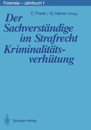 Der Sachverständige im Strafrecht. Kriminalitätsverhütung (Forensia - Jahrbuch) (German Edition)