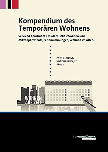 Kompendium des Temporären Wohnens: Serviced Apartments, studentisches Wohnen und Mikroapartments, Ferienwohnungen, Wohnen im Alter …