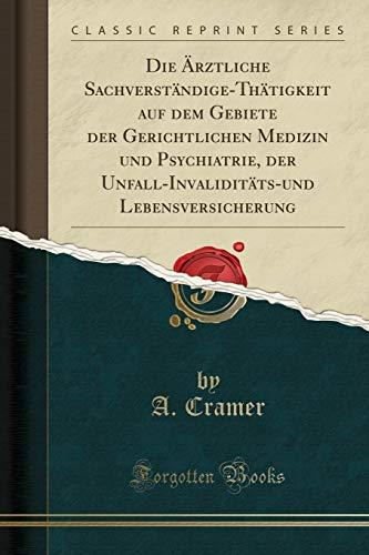 Die Ärztliche Sachverständige-Thätigkeit auf dem Gebiete der Gerichtlichen Medizin und Psychiatrie, der Unfall-Invaliditäts-und Lebensversicherung (Classic Reprint)