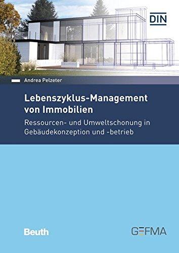 Lebenszyklus-Management von Immobilien: Ressourcen- und Umweltschonung in Gebäudekonzeption und -betrieb (Beuth Praxis)