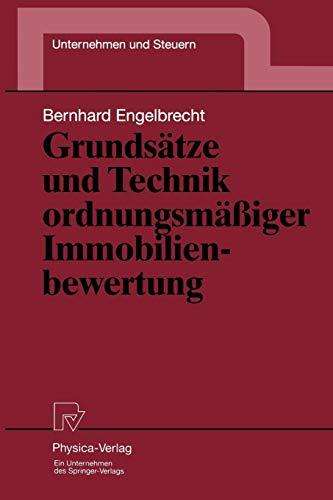 Grundsätze und Technik ordnungsmäßiger Immobilienbewertung (Unternehmen und Steuern Bd. 7)